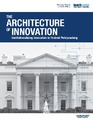 Cover for The Architecture of Innovation: Institutionalizing Innovation in Federal Policymaking