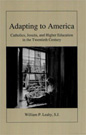 Cover for Adapting to America : Catholics, Jesuits, and higher education in the twentieth century