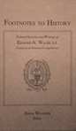 Cover for Footnotes to history : selected speeches and writings of Edmund A. Walsh, S.J., founder of the School of Foreign Service