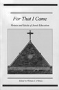 Cover for For that I came : virtues and ideals of Jesuit education