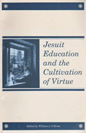 Cover for Jesuit education and the cultivation of virtue