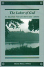 Cover for The labor of God : an Ignatian view of church and culture
