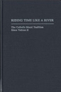 Cover for Riding time like a river : the Catholic moral tradition since Vatican II