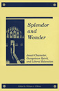 Cover for Splendor and wonder : Jesuit character, Georgetown spirit, and liberal education