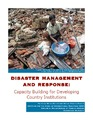 Cover for Disaster managment and response : capacity building for developing country institutions